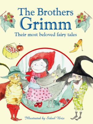 The Brothers Grimm - Their most beloved fairy tales
